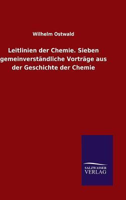Leitlinien der Chemie. Sieben gemeinverständliche Vorträge aus der Geschichte der Chemie