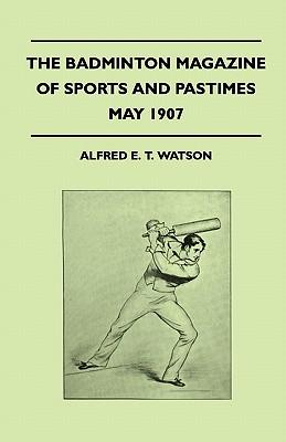 The Badminton Magazine Of Sports And Pastimes - May 1907 - Containing Chapters On