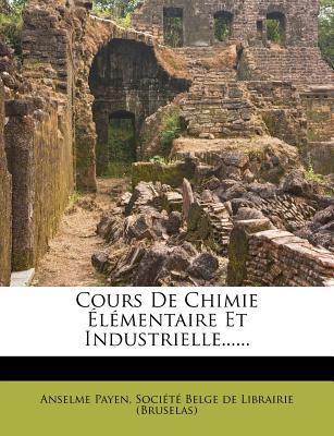 Cours de Chimie Elementaire Et Industrielle.