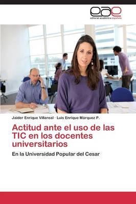 Actitud ante el uso de las TIC en los docentes universitarios