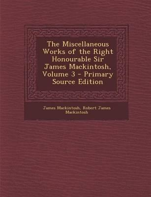 The Miscellaneous Works of the Right Honourable Sir James Mackintosh, Volume 3