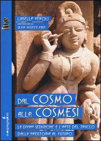 Dal cosmo alla cosmesi. La divina seduzione e l'arte del trucco dalla preistoria al futuro