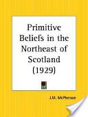 Primitive Beliefs in the Northeast of Scotland 1929