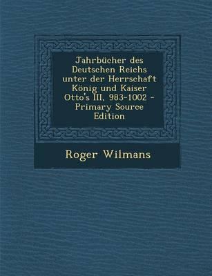 Jahrbucher Des Deutschen Reichs Unter Der Herrschaft Konig Und Kaiser Otto's III, 983-1002 - Primary Source Edition