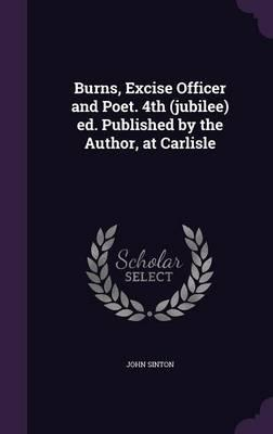 Burns, Excise Officer and Poet. 4th (Jubilee) Ed. Published by the Author, at Carlisle