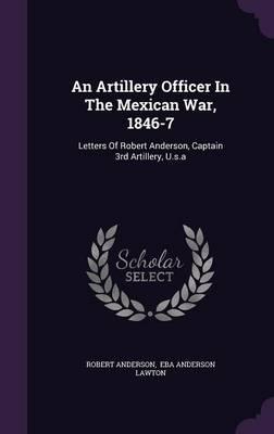 An Artillery Officer in the Mexican War, 1846-7