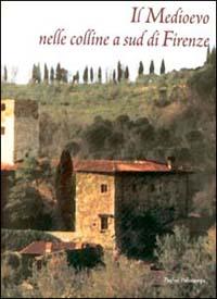 Il Medioevo nelle colline a sud di Firenze