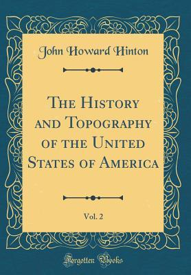 The History and Topography of the United States of America, Vol. 2 (Classic Reprint)