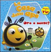Oro o miele? La casa delle api. Ediz. illustrata