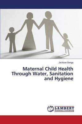 Maternal Child Health Through Water, Sanitation and Hygiene