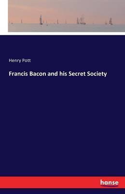 Francis Bacon and his Secret Society