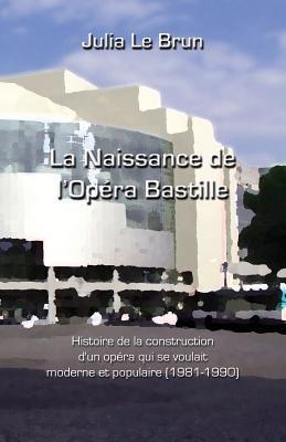 La Naissance De L'opéra Bastille
