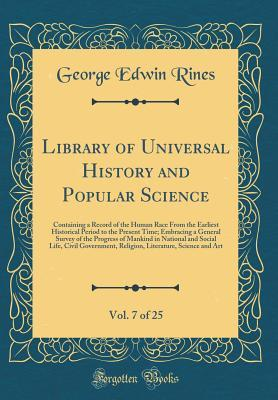 Library of Universal History and Popular Science, Vol. 7 of 25