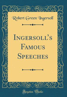 Ingersoll's Famous Speeches (Classic Reprint)