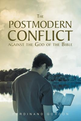 The Postmodern Conflict Against The God Of The Bible