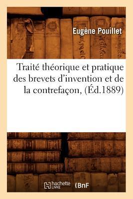 Traite Théorique et Pratique des Brevets d'Invention et de la Contrefacon, (ed.1889)