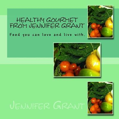 Healthy Gourmet from Jennifer Grant