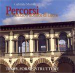 Percorsi nel Palazzo pubblico di Lucca. Tempi, forme, strutture