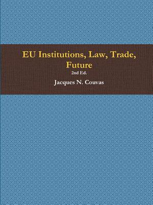 EU Institutions, Law, Trade, Future 2nd Ed.