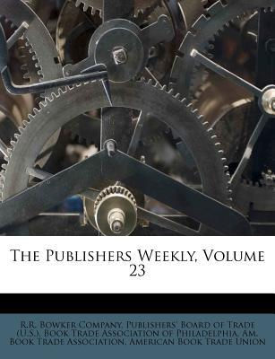 The Publishers Weekly, Volume 23