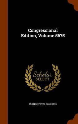 Congressional Edition, Volume 5675