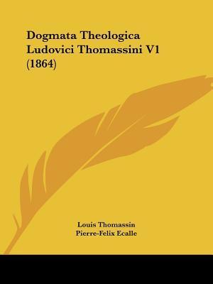 Dogmata Theologica Ludovici Thomassini V1 (1864)