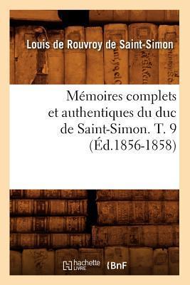 Memoires Complets et Authentiques du Duc de Saint-Simon. T. 9 (ed.1856-1858)