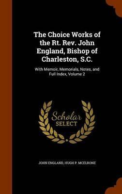 The Choice Works of the Rt. REV. John England, Bishop of Charleston, S.C.
