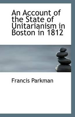 An Account of the State of Unitarianism in Boston in 1812