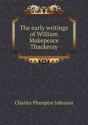 The Early Writings of William Makepeace Thackeray