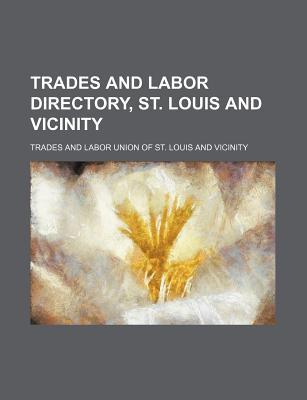 Trades and labor directory, St. Louis and vicinity
