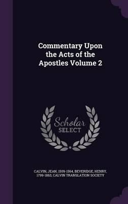 Commentary Upon the Acts of the Apostles Volume 2