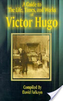 Guide to the Life, Times, and Works of Victor Hugo