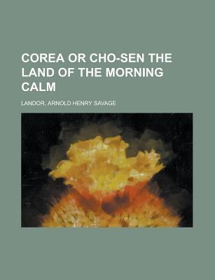Corea or Cho-sen the Land of the Morning Calm