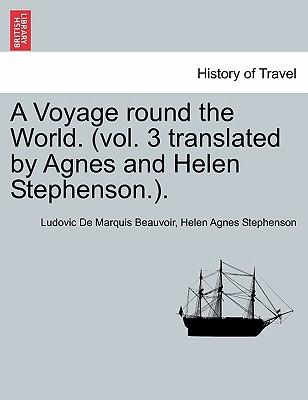 A Voyage round the World. (vol. 3 translated by Agnes and Helen Stephenson.). VOL 3
