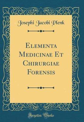 Elementa Medicinae Et Chirurgiae Forensis (Classic Reprint)