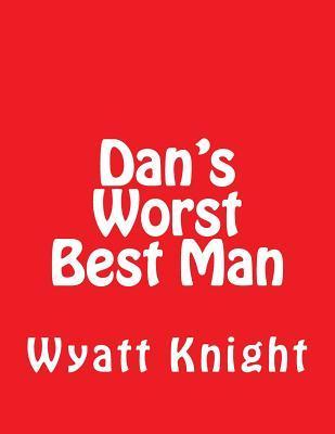 Dan's Worst Best Man