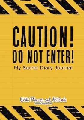 Caution! Do Not Enter! My Secret Diary Journal