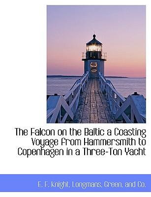 The Falcon on the Baltic a Coasting Voyage from Hammersmith to Copenhagen in a Three-Ton Yacht