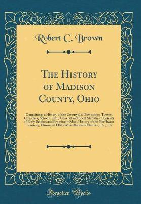 The History of Madison County, Ohio