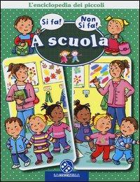 A scuola. L'enciclopedia dei piccoli. Ediz. illustrata