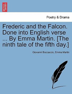 Frederic and the Falcon. Done into English verse ... By Emma Martin. [The ninth tale of the fifth day.]