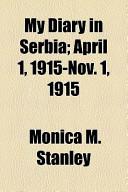 My Diary in Serbia; April 1, 1915-Nov 1 1915
