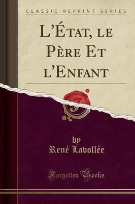 L'État, le Père Et l'Enfant (Classic Reprint)