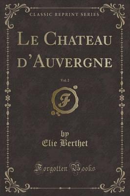 Le Chateau d'Auvergne, Vol. 2 (Classic Reprint)