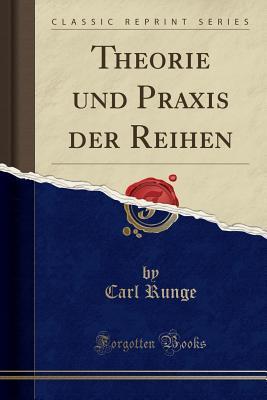 Theorie und Praxis der Reihen (Classic Reprint)
