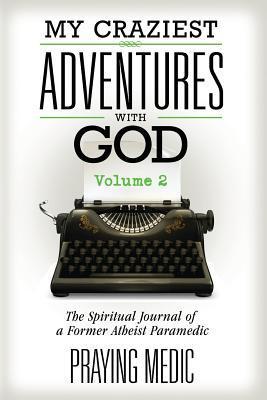 My Craziest Adventures With God - Volume 2