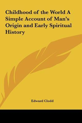 Childhood of the World a Simple Account of Man's Origin and Early Spiritual History