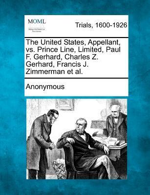 The United States, Appellant, vs. Prince Line, Limited, Paul F. Gerhard, Charles Z. Gerhard, Francis J. Zimmerman et al.