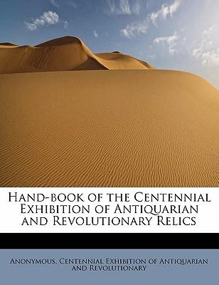 Hand-book of the Centennial Exhibition of Antiquarian and Revolutionary Relics